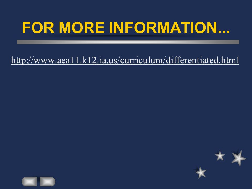FOR MORE INFORMATION... http://www.aea11.k12.ia.us/curriculum/differentiated.html
