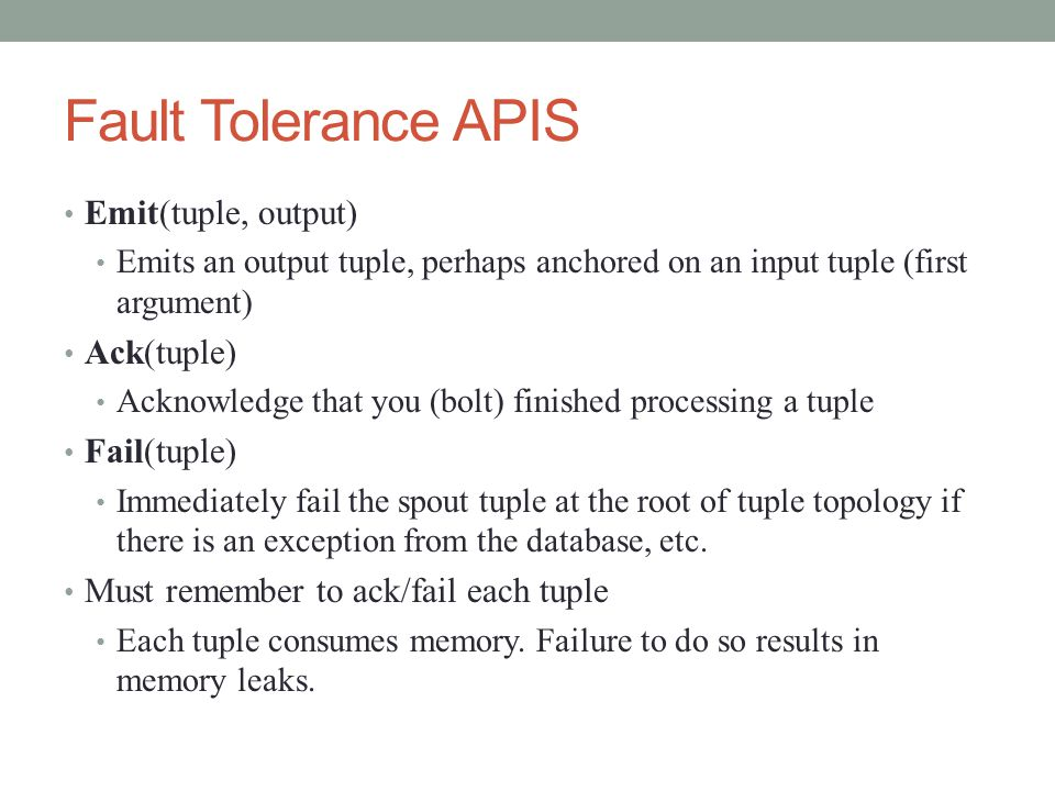 Fault Tolerance APIS Emit(tuple, output) Ack(tuple) Fail(tuple)