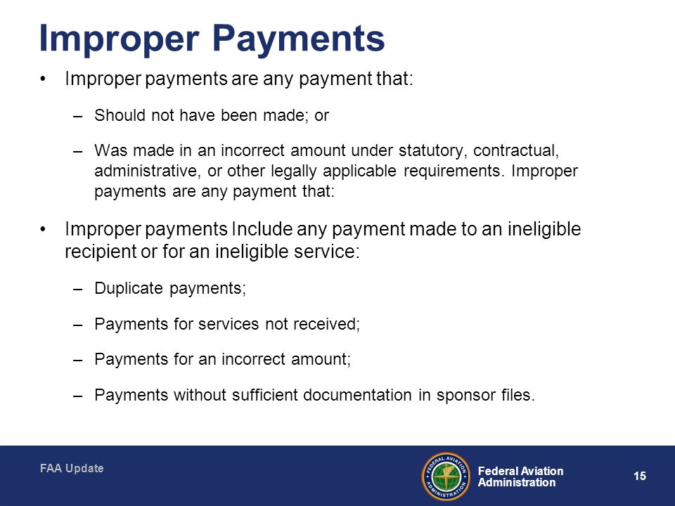 Improper Payments Improper payments are any payment that:
