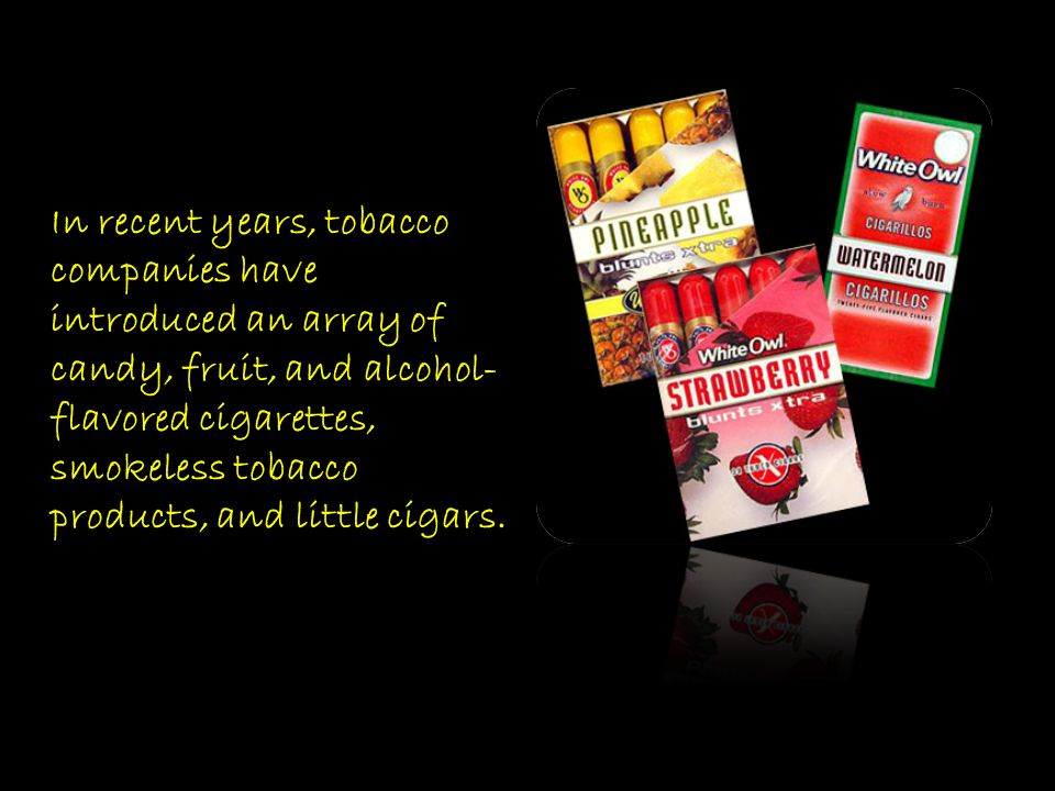 In recent years, tobacco companies have introduced an array of candy, fruit, and alcohol-flavored cigarettes, smokeless tobacco products, and little cigars.