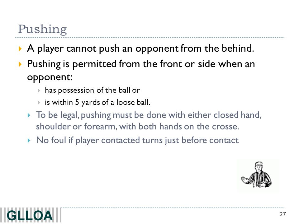 Pushing A player cannot push an opponent from the behind.
