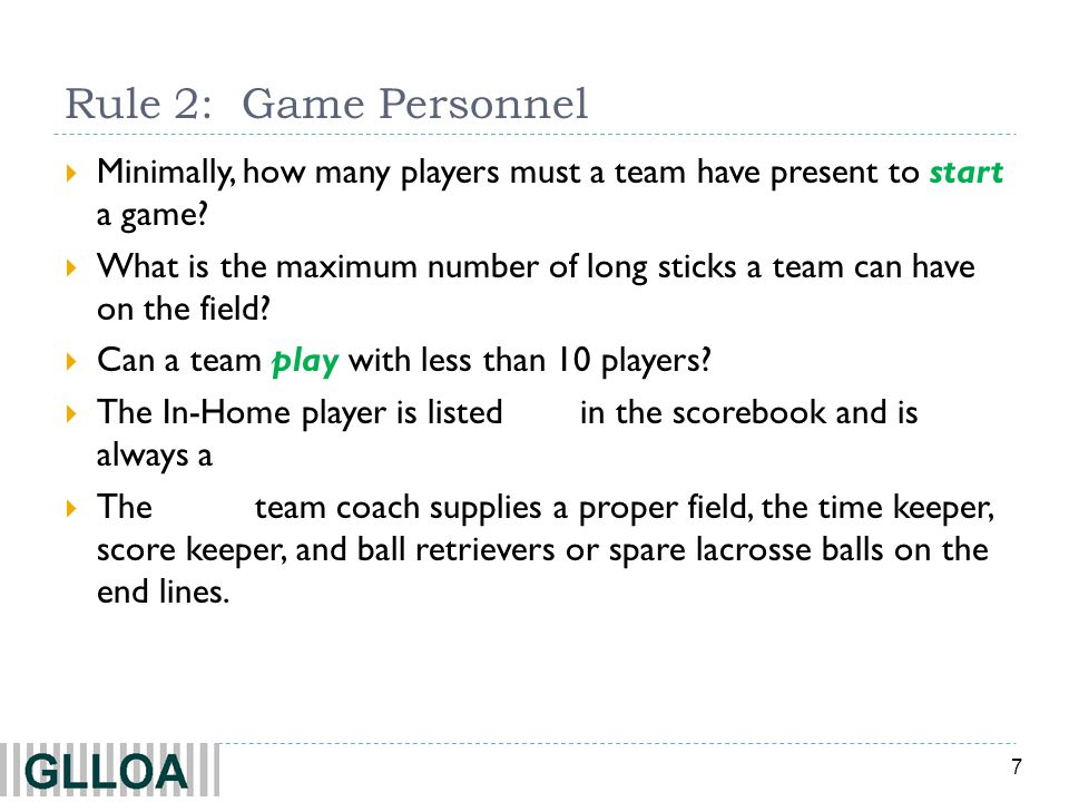 Rule 2: Game Personnel Minimally, how many players must a team have present to start a game 10.