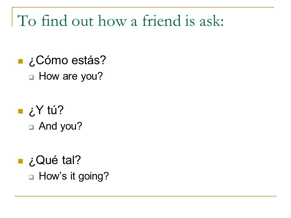 To find out how a friend is ask: