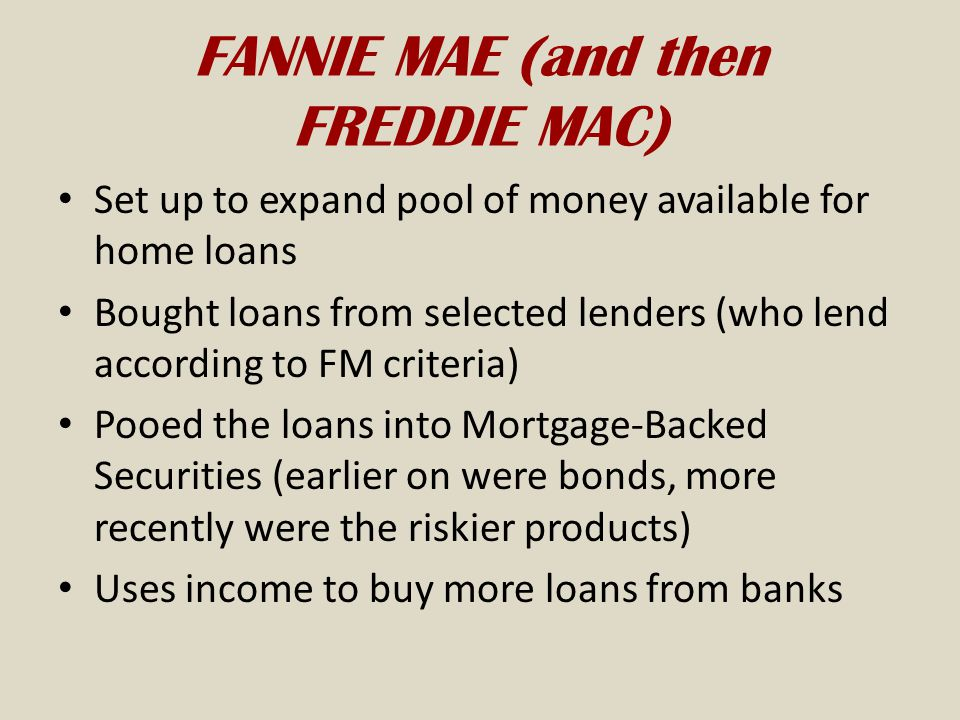 FANNIE MAE (and then FREDDIE MAC)