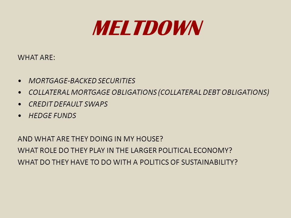 MELTDOWN WHAT ARE: MORTGAGE-BACKED SECURITIES