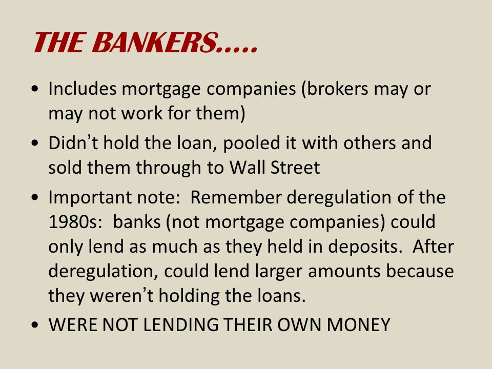 THE BANKERS….. Includes mortgage companies (brokers may or may not work for them)