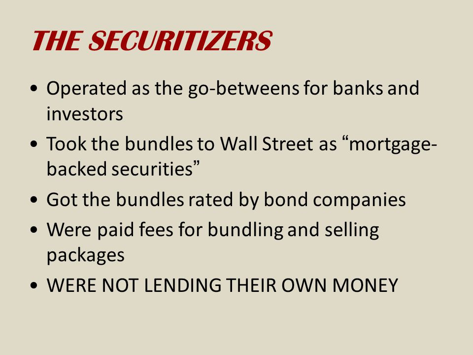 THE SECURITIZERS Operated as the go-betweens for banks and investors