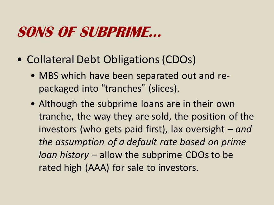 SONS OF SUBPRIME… Collateral Debt Obligations (CDOs)