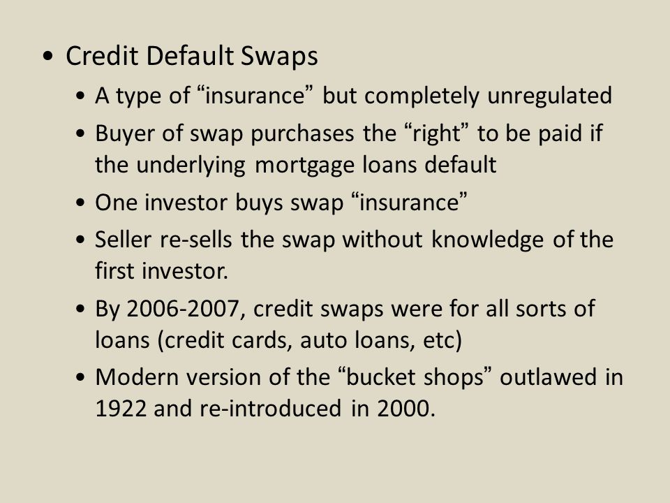 Credit Default Swaps A type of insurance but completely unregulated