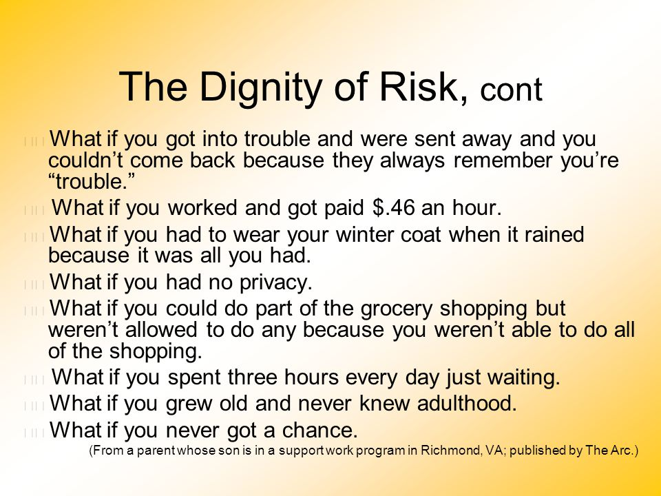 The Dignity of Risk, cont