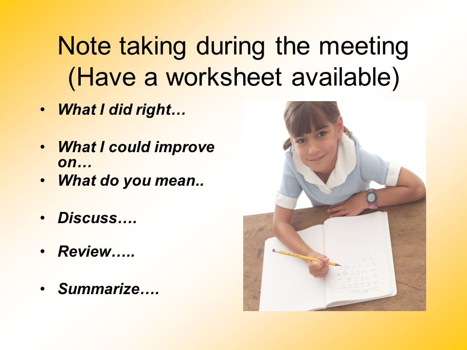 Note taking during the meeting (Have a worksheet available)