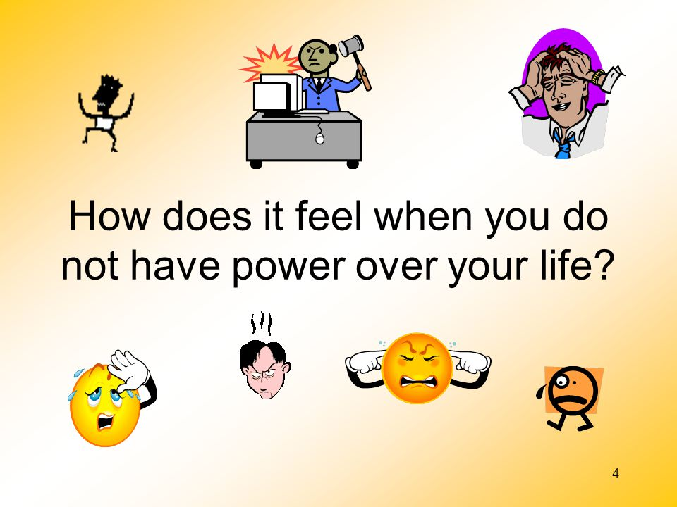 How does it feel when you do not have power over your life