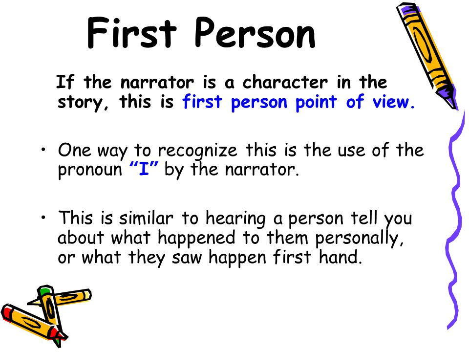 first person narrative and individuals perspective The directness in first person narration will make the author's work so easy that he would often repeat it while king agrees that first person narration is used by many new and established writers, he prefers since this type of writing is told from the perspective of only a single narrator, the story.
