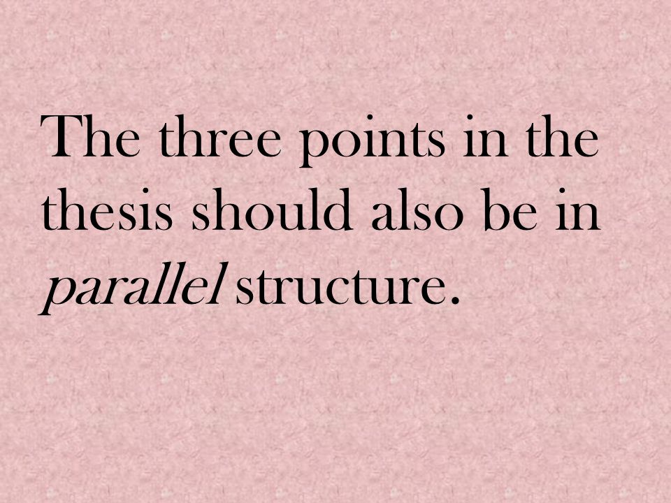 The three points in the thesis should also be in parallel structure.