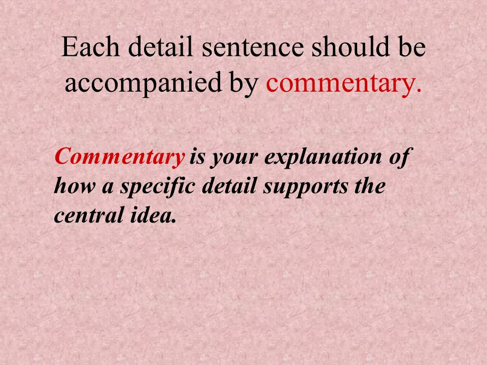 Each detail sentence should be accompanied by commentary.
