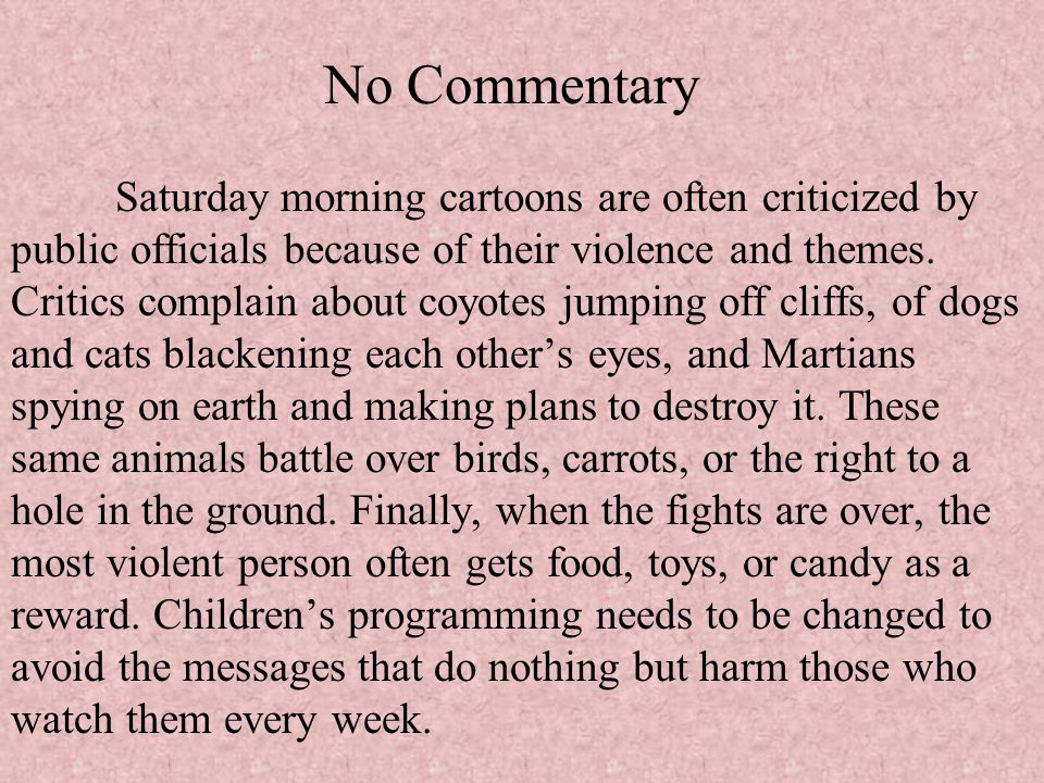 No Commentary Saturday morning cartoons are often criticized by public officials because of their violence and themes.
