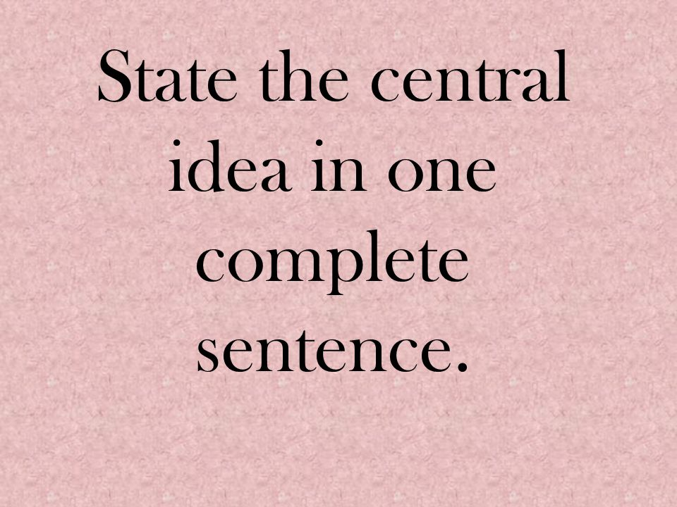 State the central idea in one complete sentence.