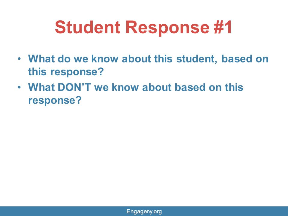 Student Response #1 What do we know about this student, based on this response What DON'T we know about based on this response
