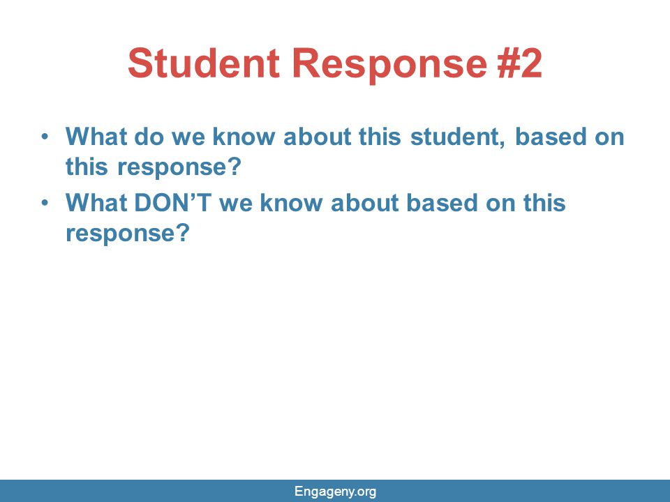 Student Response #2 What do we know about this student, based on this response What DON'T we know about based on this response