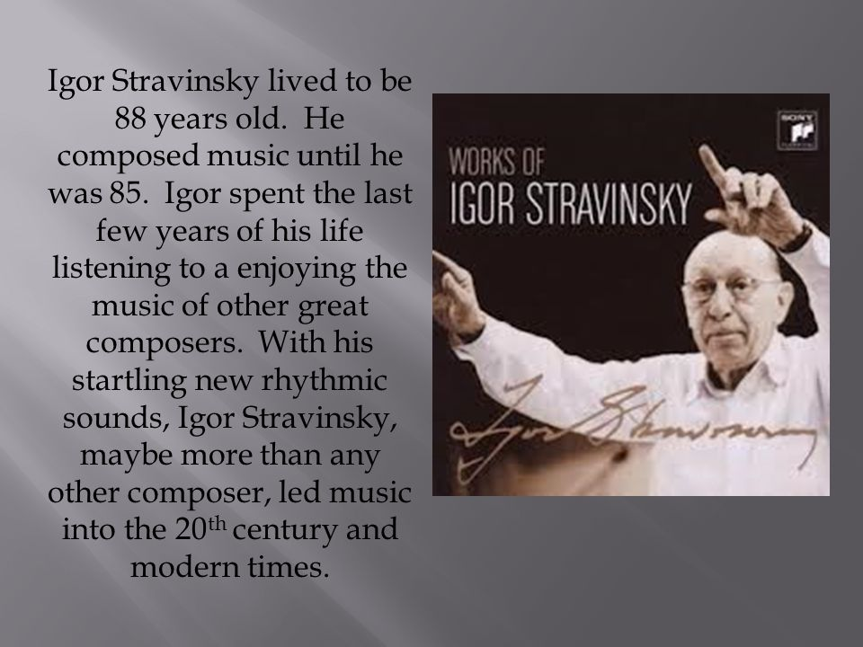 Igor Stravinsky lived to be 88 years old