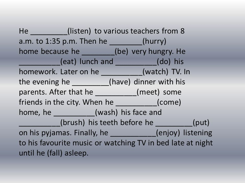 He _________(listen) to various teachers from 8 a. m. to 1:35 p. m
