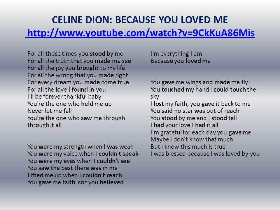 CELINE DION: BECAUSE YOU LOVED ME http://www. youtube. com/watch