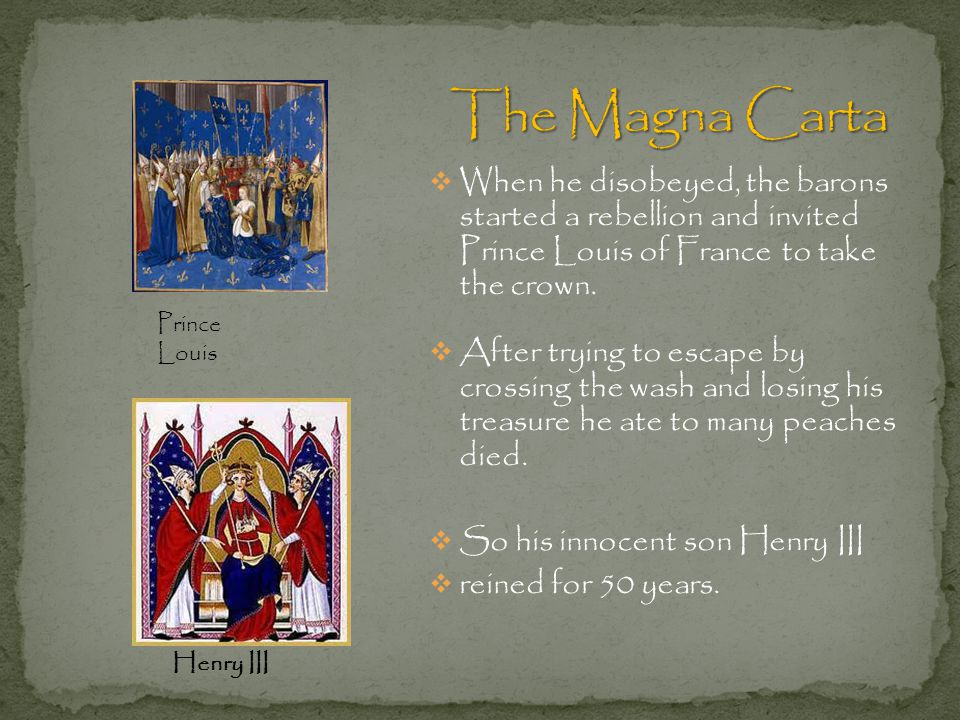 The Magna Carta When he disobeyed, the barons started a rebellion and invited Prince Louis of France to take the crown.