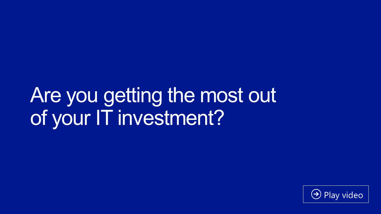 Are you getting the most out of your IT investment