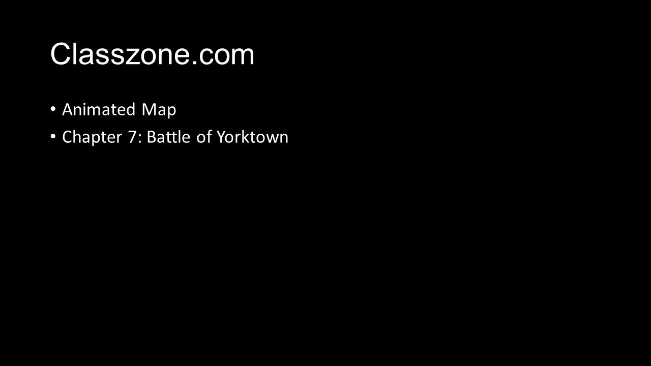 Classzone.com Animated Map Chapter 7: Battle of Yorktown