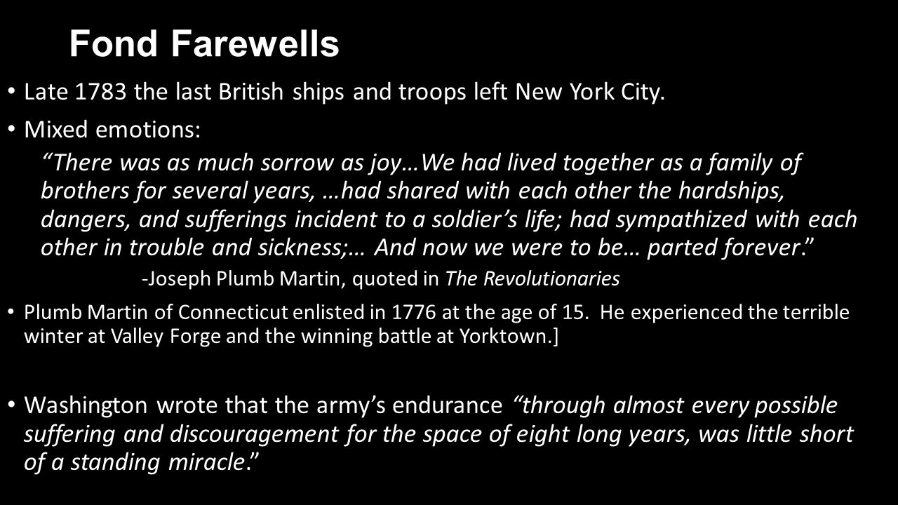 Fond Farewells Late 1783 the last British ships and troops left New York City. Mixed emotions: