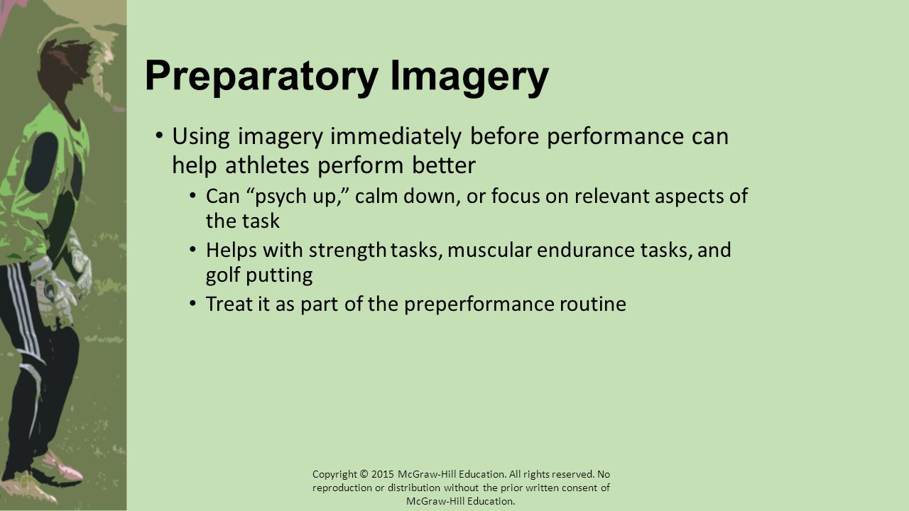 Preparatory Imagery Using imagery immediately before performance can help athletes perform better.