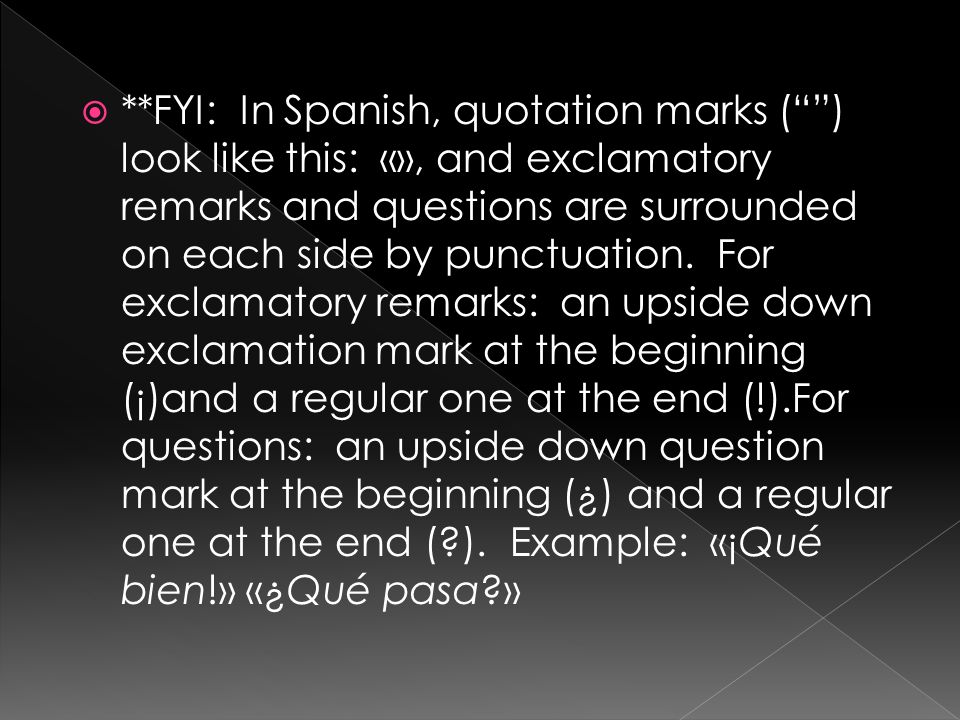 **FYI: In Spanish, quotation marks ( ) look like this: «», and exclamatory remarks and questions are surrounded on each side by punctuation.