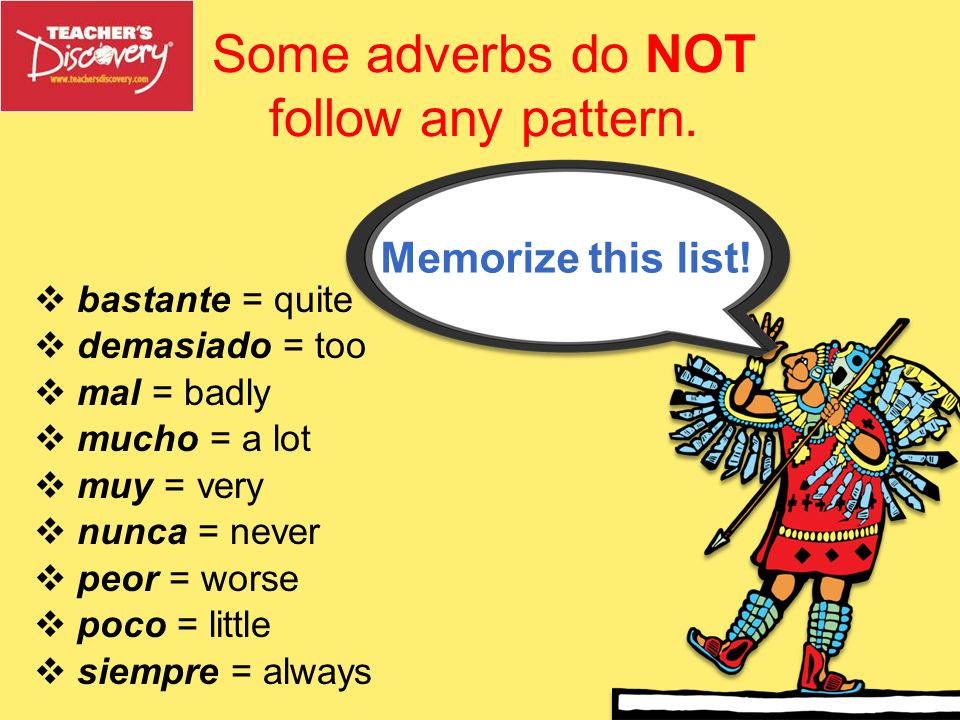 Some adverbs do NOT follow any pattern.