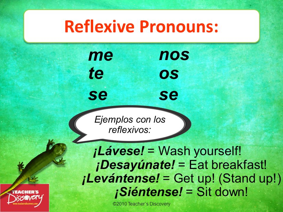 Reflexive Pronouns: me nos te os se se ¡Lávese! = Wash yourself!