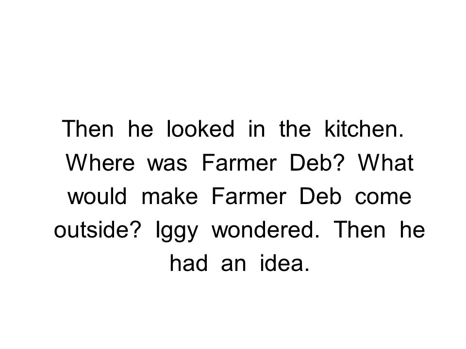 Then he looked in the kitchen. Where was Farmer Deb What