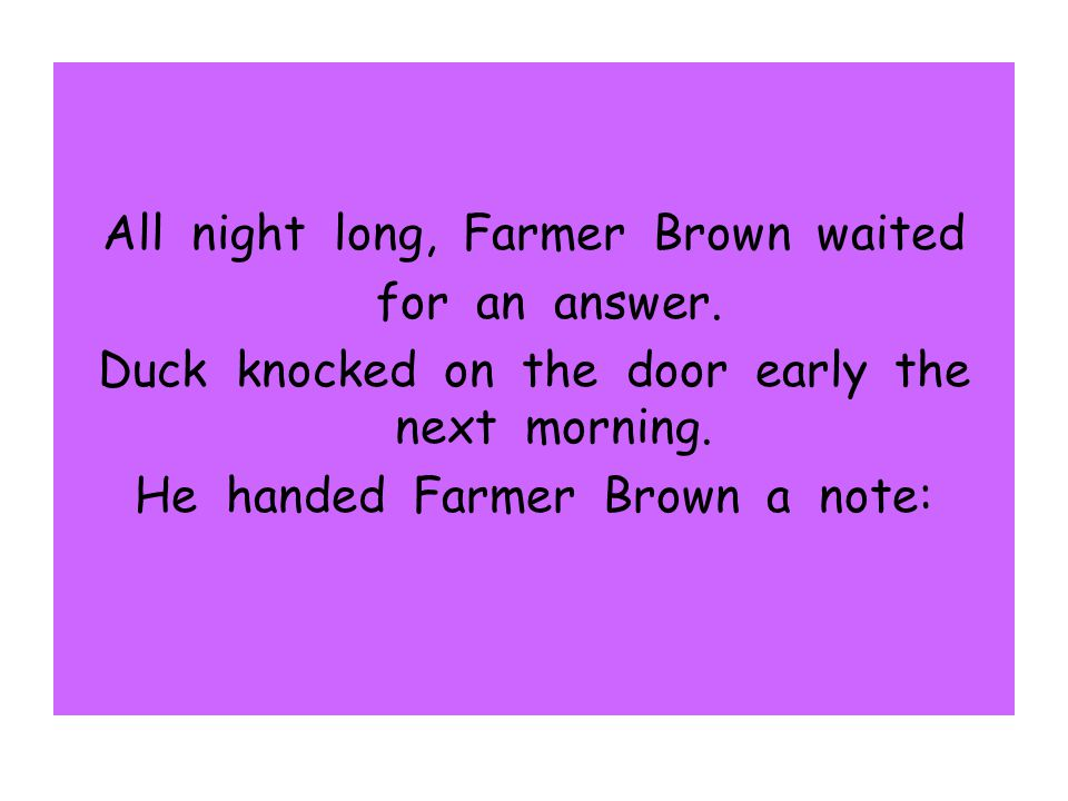 All night long, Farmer Brown waited for an answer.
