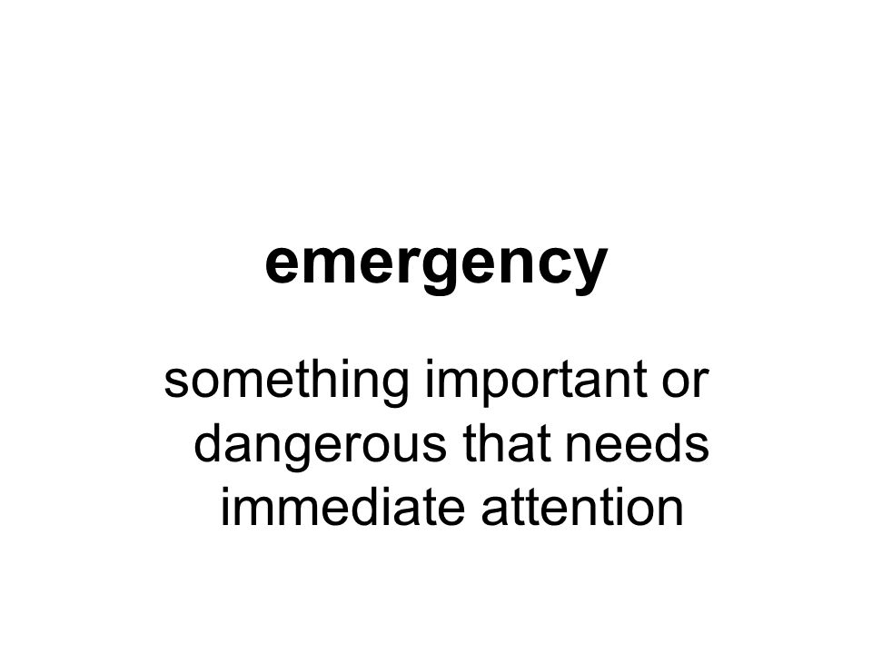 something important or dangerous that needs immediate attention