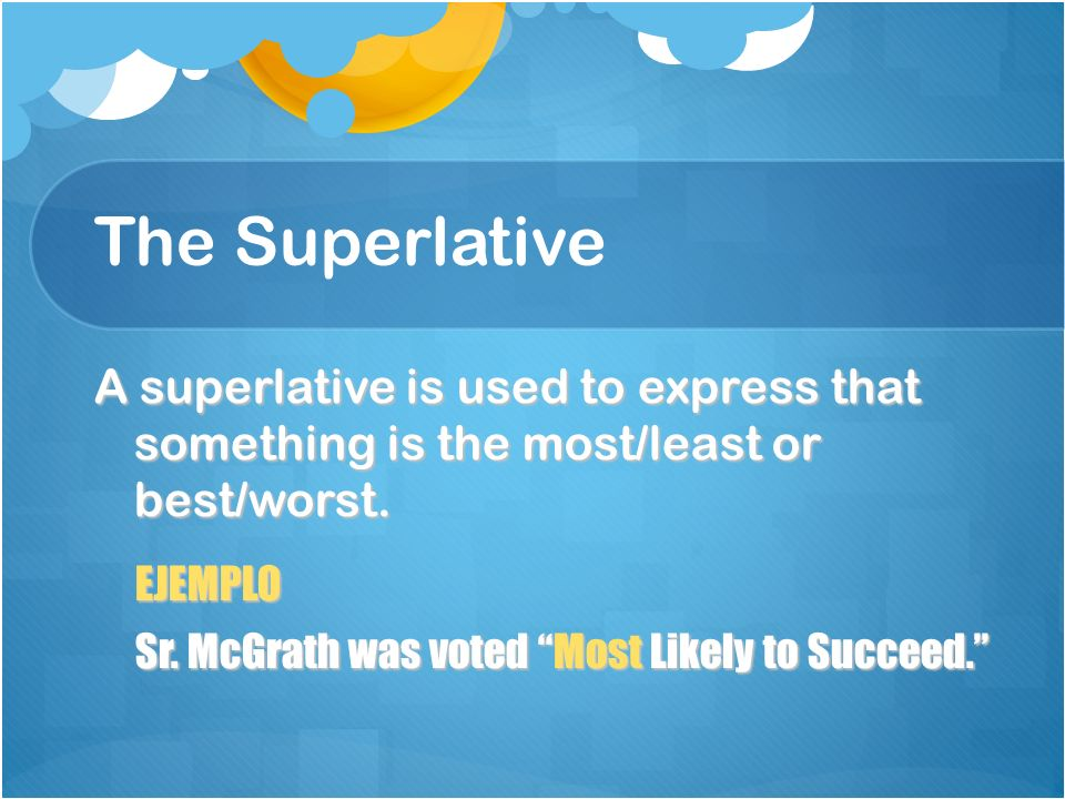 The Superlative A superlative is used to express that something is the most/least or best/worst. EJEMPLO.