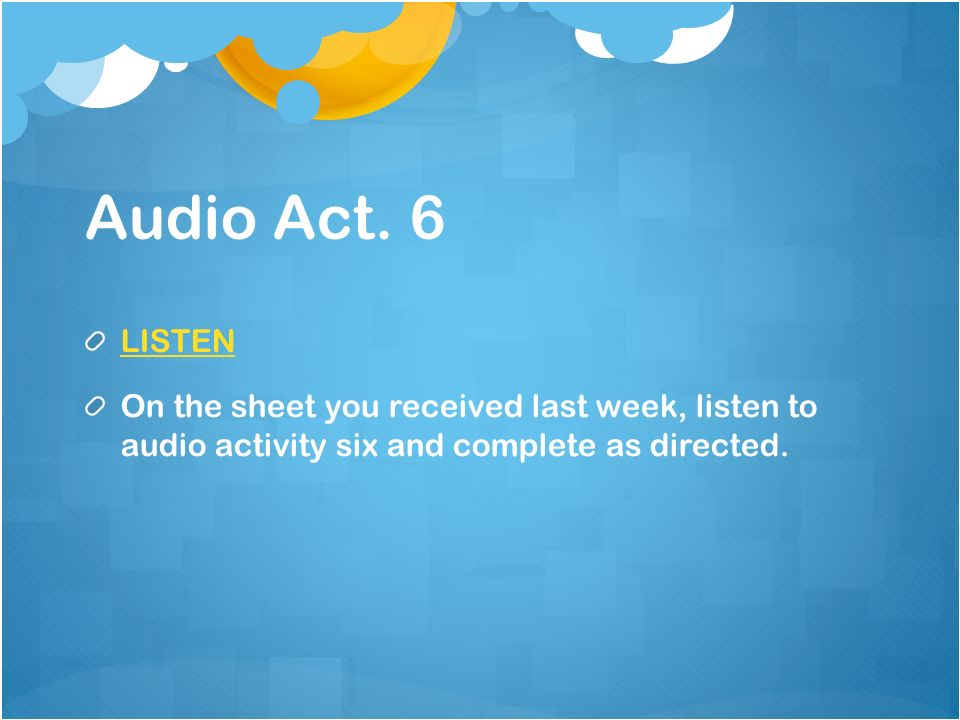 Audio Act. 6 LISTEN.