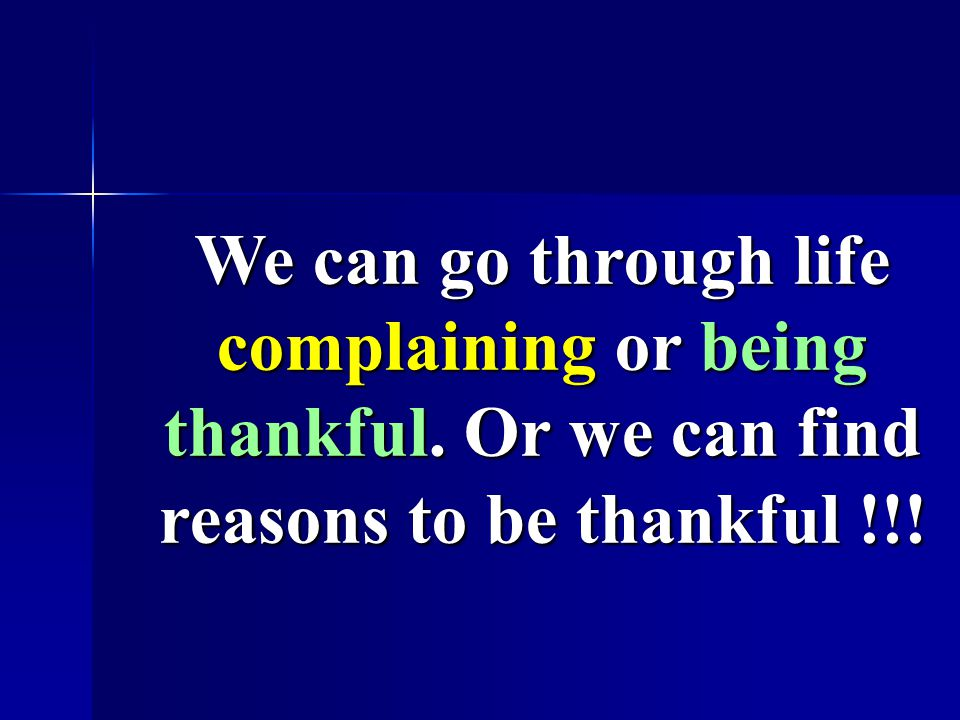 We can go through life complaining or being thankful