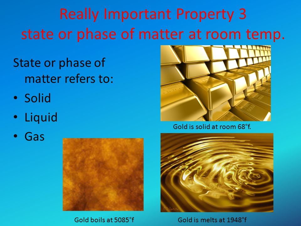 Really Important Property 3 state or phase of matter at room temp.