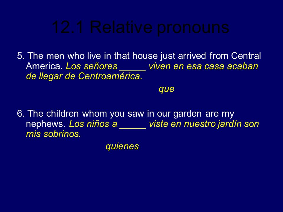 5. The men who live in that house just arrived from Central America