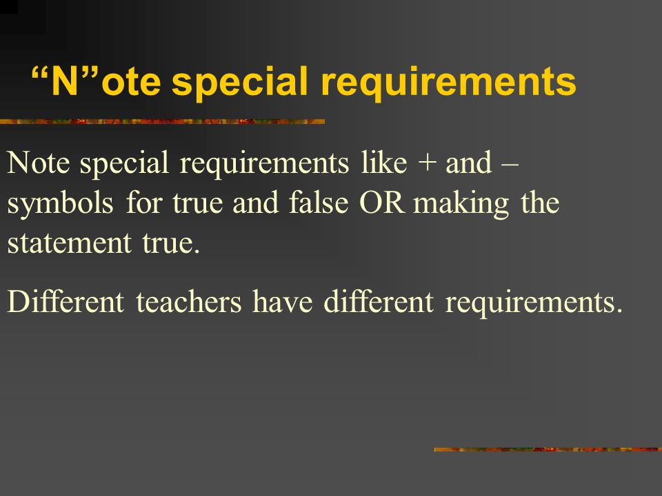 N ote special requirements
