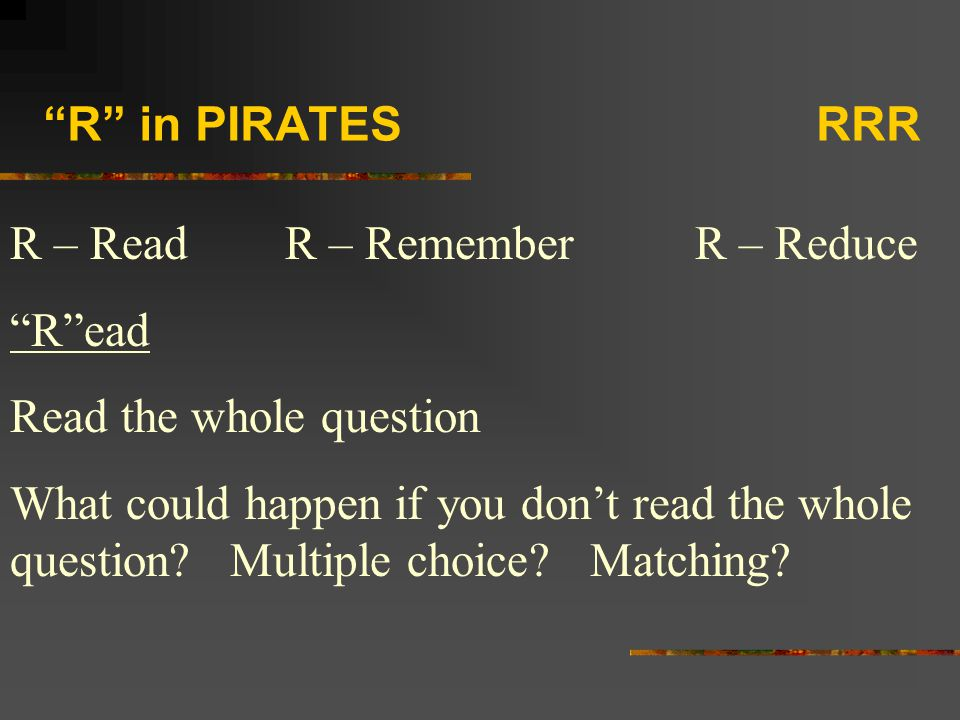 R in PIRATES RRR R – Read R – Remember R – Reduce. R ead.
