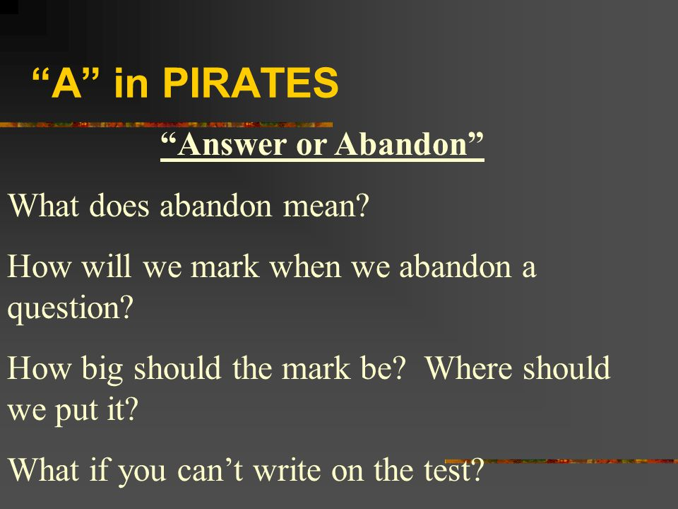 A in PIRATES Answer or Abandon What does abandon mean