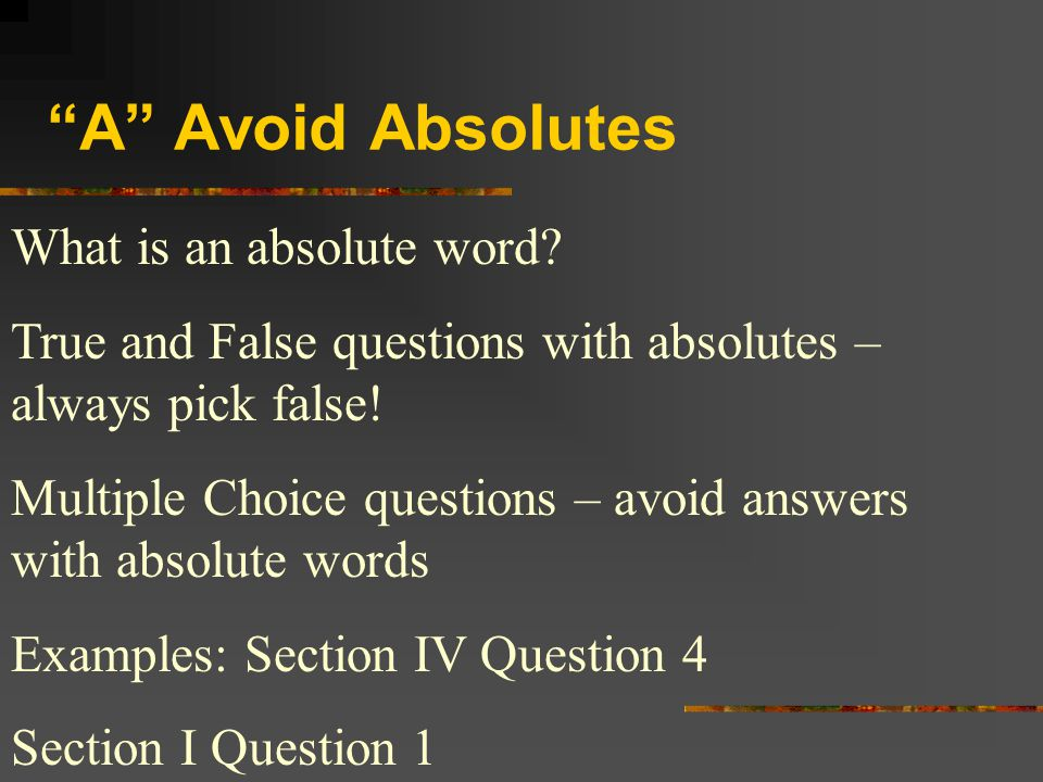 A Avoid Absolutes What is an absolute word