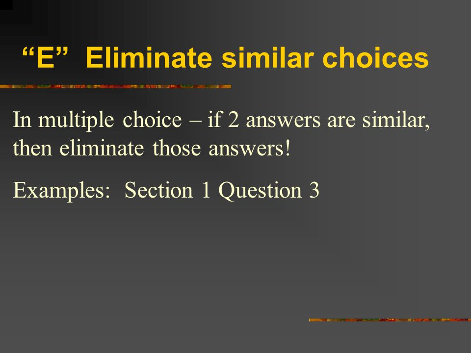 E Eliminate similar choices