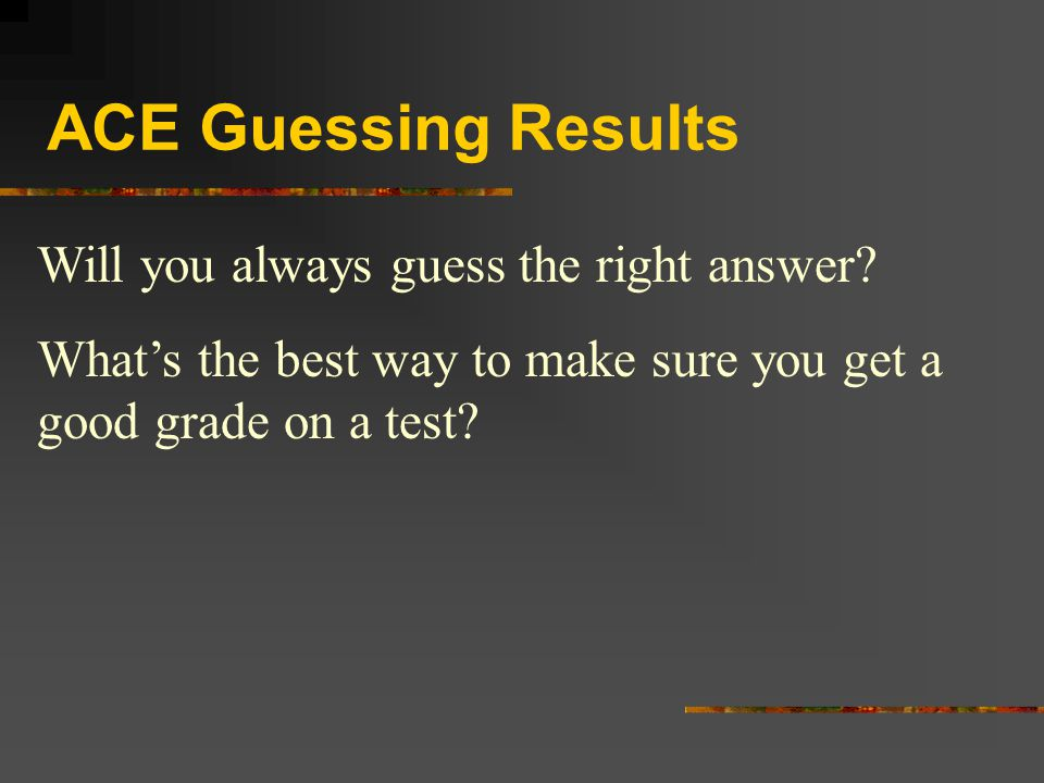 ACE Guessing Results Will you always guess the right answer