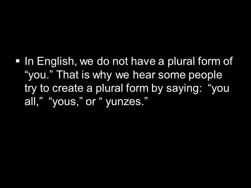 In English, we do not have a plural form of you