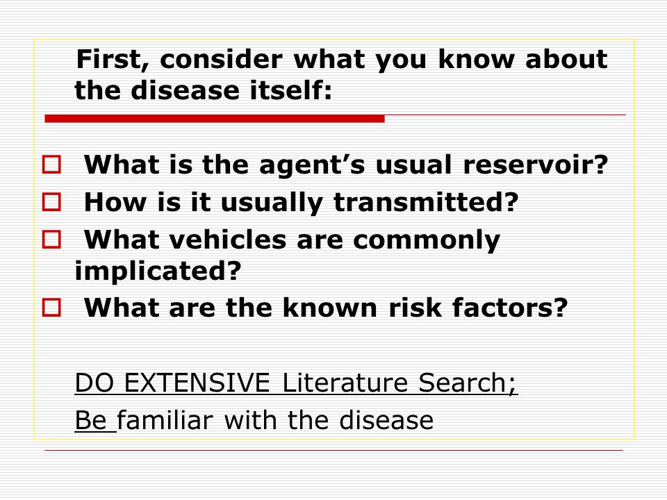 First, consider what you know about the disease itself: